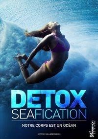 Guillaume Barucq - Detoxseafication - Notre corps est un océan.