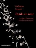 Guillaume Basquin - Fondu au noir - Le film à l'heure de sa reproduction numérisée.