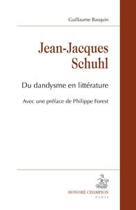 Guillaume Basquin - Jean-Jacques Schuhl - Du dandysme en littérature.