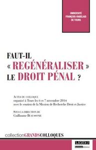 """Guillaume Beaussonie - Faut-il """"regénéraliser"""" le droit pénal ? - Actes du colloque organisé à Tours les 6 et 7 novembre 2014 avec le soutien de la Mission de Recherche Droit et Justice."""