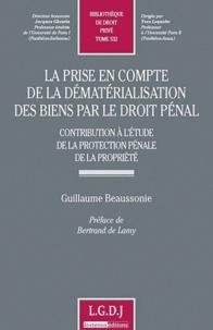 La prise en compte de la dématérialisation des biens par le droit pénal- Contribution à l'étude de la protection pénale de la propriété - Guillaume Beaussonie |