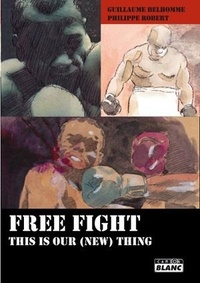 Guillaume Belhomme et Philippe Robert - Free fight - This is our (new) thing.