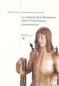 Guillaume Benoît Ecolan - La sculpture de la Renaissance dans le Vexin français.