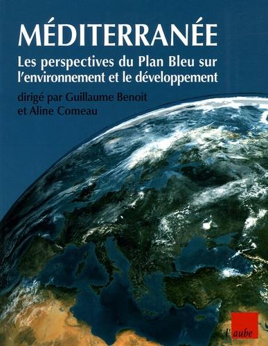 Guillaume Benoit et Aline Comeau - Méditerranée - Les perspectives du Plan Bleu sur l'environnement et le développement.
