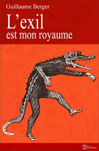 Guillaume Berger - L'Exil est mon royaume.