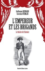 Guillaume Bernard et Corentin Stemler - L'empereur et les brigands - Le théâtre de l'histoire.