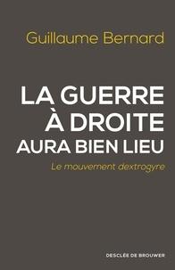 Guillaume Bernard - La guerre à droite aura bien lieu - Le mouvement dextrogyre.