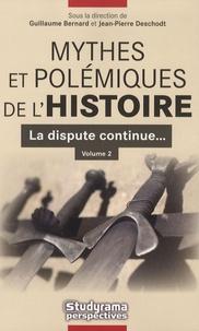 Guillaume Bernard et Jean-Pierre Deschodt - Mythes et polémiques de l'Histoire Volume 2 - Volume 2, La dispute continue....