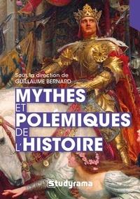 Guillaume Bernard - Mythes et polémiques de l'histoire.