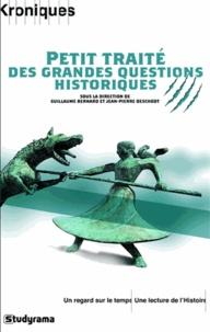 Guillaume Bernard et Jean-Pierre Deschodt - Petit traité des grandes questions historiques.