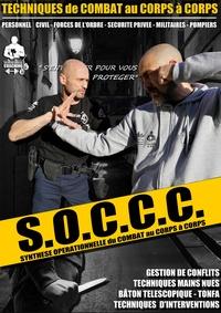 Guillaume Bernard - Techniques de combat au corps à corps - SOCCC Synthèse Opérationnelle du Combat au Corps à Corps.