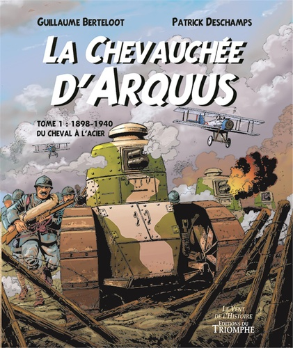 La chevauchée d'Arquus Tome 1 1898-1940, Du cheval à l'acier