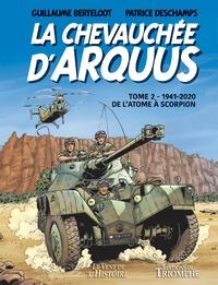 Guillaume Berteloot et Patrick Deschamps - La chevauchée d'Arquus Tome 2 : 1941-2020, De l'atome à scorpion.