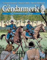 Guillaume Berteloot et François Cathala - La gendarmerie Tome 2 : De la Restauration à la Belle Epoque.