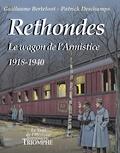 Guillaume Berteloot et Patrick Deschamps - Rethondes - Le wagon de l'armistice 1918-1940.
