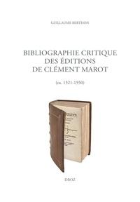 Guillaume Berthon - Bibliographie critique des éditions de Clément Marot (ca. 1521-1550).