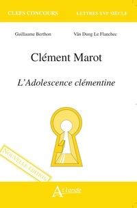 Guillaume Berthon et Vân-Dung Le Flanchec - Clément Marot - L'adolescence clémentine.