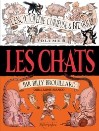 Guillaume Bianco - L'Encyclopédie curieuse & bizarre par Billy Brouillard - Volume 2 - Les Chats.