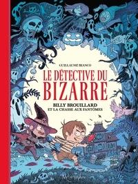 Guillaume Bianco - Le détective du bizarre Tome 1 : Billy Brouillard et la chasse aux fantômes.