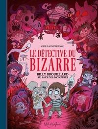 Guillaume Bianco - Le détective du bizarre Tome 2 : Billy Brouillard au pays des monstres.