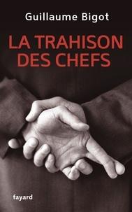 Guillaume Bigot - La Trahison des chefs.