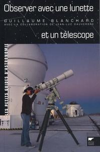 Guillaume Blanchard et Jean-Luc Dauvergne - Observer avec une lunette et un télescope.