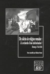 Guillaume Bonnet - Dix siècles de religion romaine : à la recherche d'une intériorisation - Hommage à Nicole Boëls.