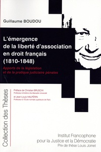 Guillaume Boudou - L'émergence de la liberté d'association en droit français (1810-1848) - Apports de la législation et de la pratique judiciaire pénales.