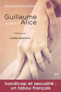 Guillaume Bourdiaux - Guillaume au pays d'Alice - Handicap et sexualité : un tabou français.