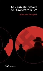 Guillaume Bourgeois - La véritable histoire de l'Orchestre rouge.
