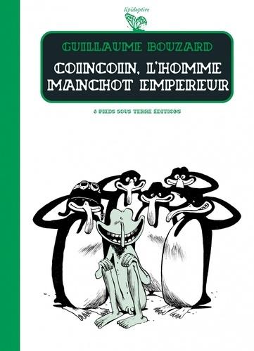 Guillaume Bouzard - Coincoin, l'homme manchot empereur.