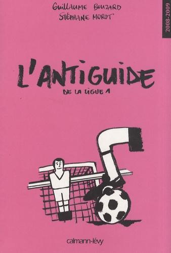 Guillaume Bouzard et Stéphane Morot - L'antiguide de la ligue 1.