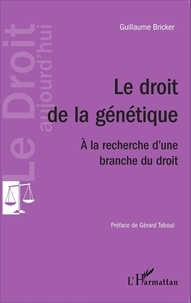 Guillaume Bricker - Le droit de la génétique - A la recherche d'une branche du droit.