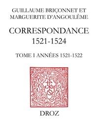 Guillaume Briçonnet et  Marguerite d'Angoulême - Correspondance (1521-1524) - Tome 1, Années 1521-1522.