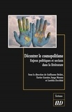 Guillaume Bridet et Xavier Garnier - Décentrer le cosmopolitisme - Enjeux politiques et sociaux dans la littérature.