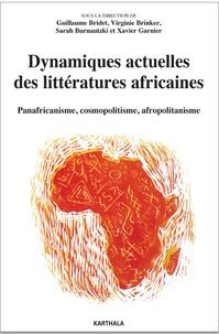Guillaume Bridet et Virginie Brinker - Dynamiques actuelles des littératures africaines - Panafricanismes, cosmopolitisme, afropolitanisme.