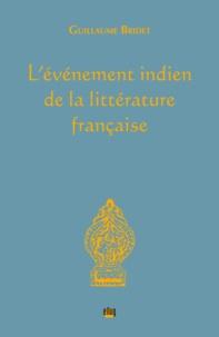 Guillaume Bridet - L'événement indien de la littérature française.