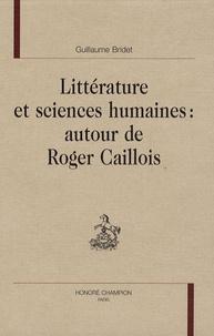 Guillaume Bridet - Littérature et sciences humaines : autour de Roger Caillois.
