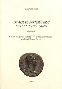 Guillaume Budé - L'As et ses fractions - Livres I-III.
