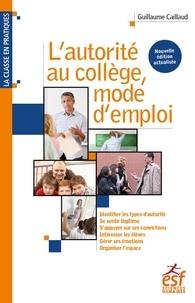 Guillaume Caillaud - L'autorité au collège, mode d'emploi.