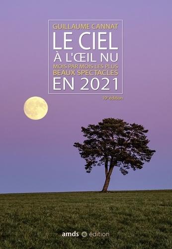 Le ciel à l'oeil nu. Mois par mois les plus beaux spectables  Edition 2021