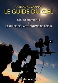 Guillaume Cannat - Le guide du ciel - Les instruments & le guide de l'astronomie de loisir.