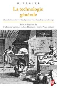 Guillaume Carnino et Liliane Hilaire-Pérez - La technologie générale - Johann Beckmann, Entwurf der algemeinen Technologie, Projet de technologie générale (1806).