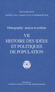 Guillaume Caselli et Jacques Vallin - Démographie : analyse et synthèse - Tome 7, Histoire des idées et politiques de population.