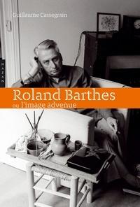 Guillaume Cassegrain - Roland Barthes ou l'image advenue.
