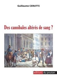 Guillaume Cerutti - Des cannibales altérés de sang ?.