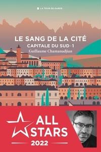 Guillaume Chamanadjian - Le sang de la cité Tome 1 : Capitale du sud.