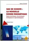 Guillaume Charon - Gaz de schiste : la nouvelle donne énergétique - Enjeux techniques, économiques, écologiques et géostratégiques.