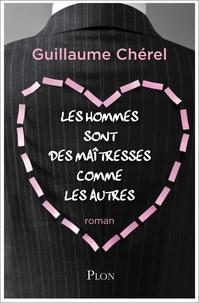 Guillaume Chérel - Les hommes sont des maîtresses comme les autres.