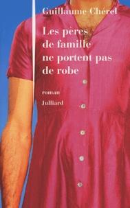 Guillaume Chérel - Les pères de famille ne portent pas de robe.